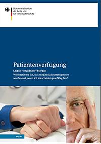 Patientenverfügung. Leiden – Krankheit – Sterben Wie bestimme ich, was medizinisch unternommen werden soll, wenn ich entscheidungsunfähig bin?